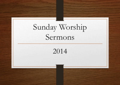 2014 Sunday Worship Sermons