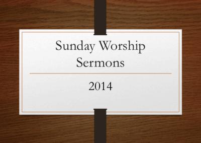 2014 Sunday Worship Sermons