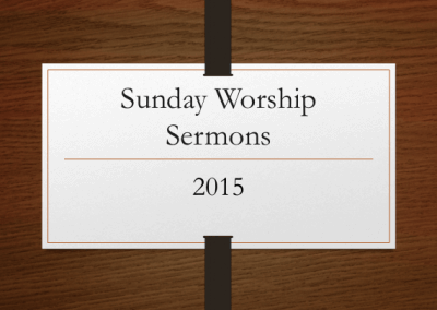 2015 Sunday Worship Sermons