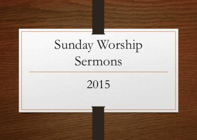 2015 Sunday Worship Sermons