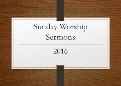 2016 Sunday Worship Sermons