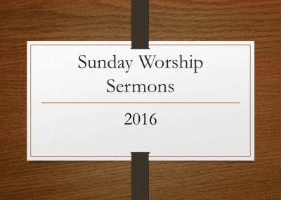 2016 Sunday Worship Sermons