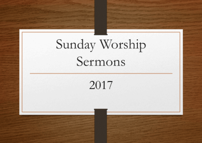 2017 Sunday Worship Sermons