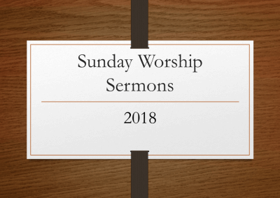 2018 Sunday Worship Sermons