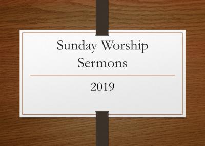 2019 Sunday Worship Sermons